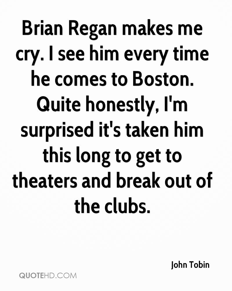 Brian Regan makes me cry. I see him every time he comes to Boston. Quite honestly, I'm surprised it's taken him this long to get to theaters and break out of the clubs.