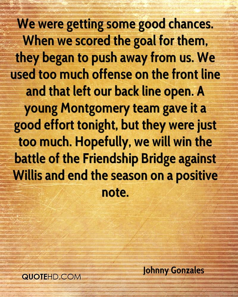 We were getting some good chances. When we scored the goal for them, they began to push away from us. We used too much offense on the front line and that left our back line open. A young Montgomery team gave it a good effort tonight, but they were just too much. Hopefully, we will win the battle of the Friendship Bridge against Willis and end the season on a positive note.