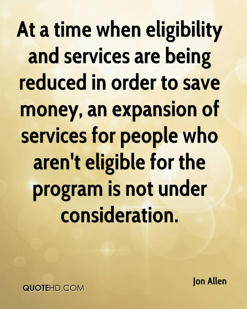 At a time when eligibility and services are being reduced in order to save money, an expansion of services for people who aren't eligible for the program is not under consideration.