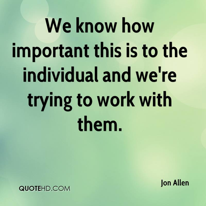 We know how important this is to the individual and we're trying to work with them.