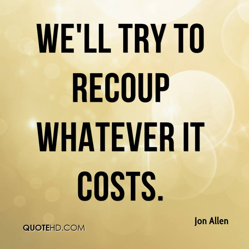 We'll try to recoup whatever it costs.
