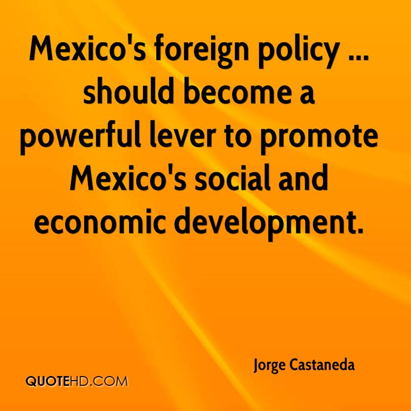 Mexico's foreign policy ... should become a powerful lever to promote Mexico's social and economic development.