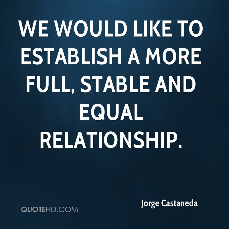 We would like to establish a more full, stable and equal relationship.