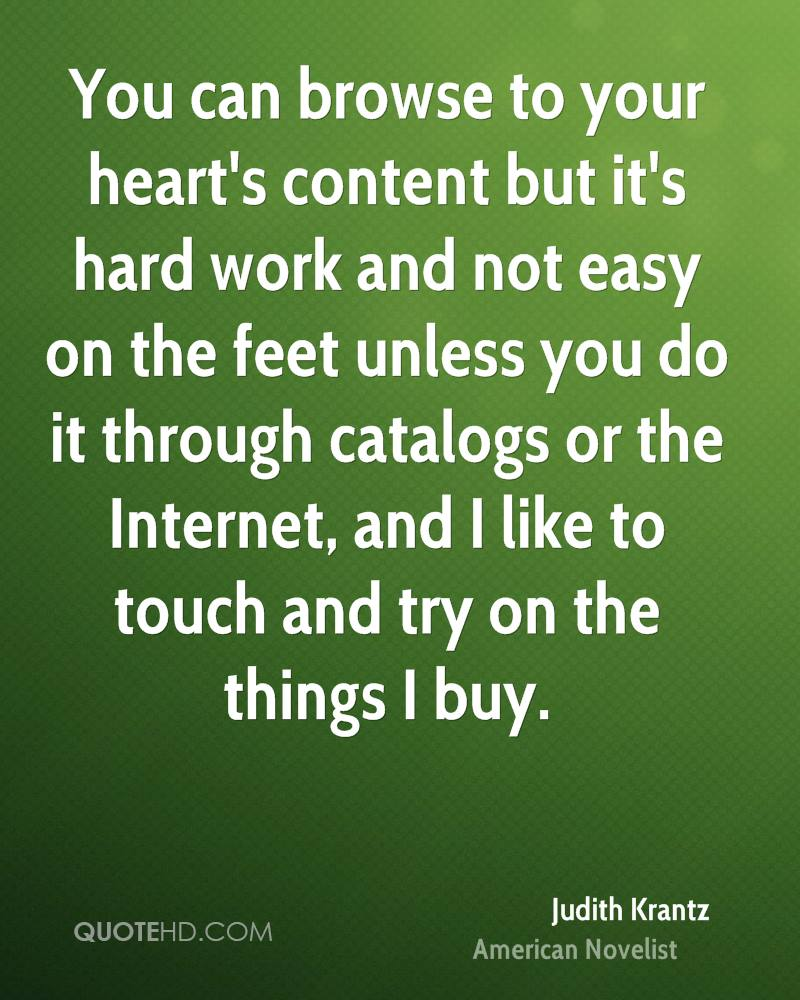 You can browse to your heart's content but it's hard work and not easy on the feet unless you do it through catalogs or the Internet, and I like to touch and try on the things I buy.