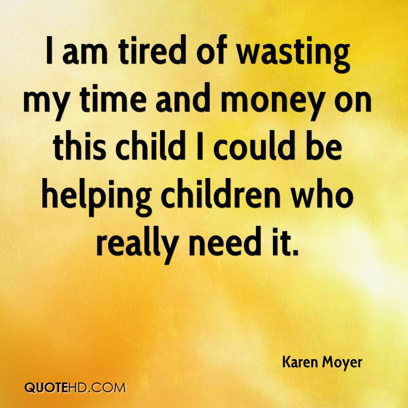 Tired Of Wasting Time Quotes: Karen Moyer Quotes