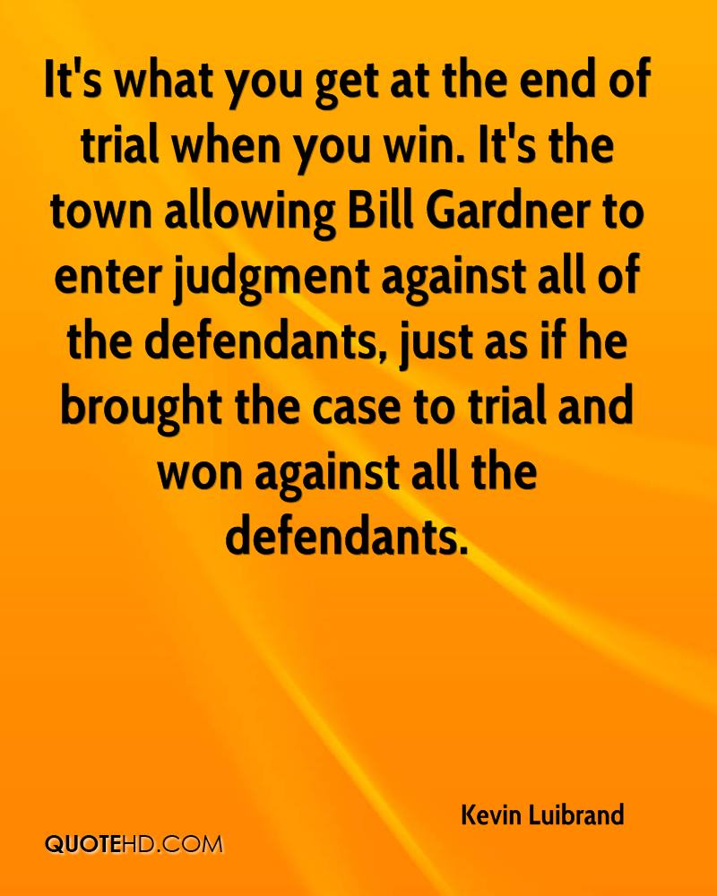 It's what you get at the end of trial when you win. It's the town allowing Bill Gardner to enter judgment against all of the defendants, just as if he brought the case to trial and won against all the defendants.