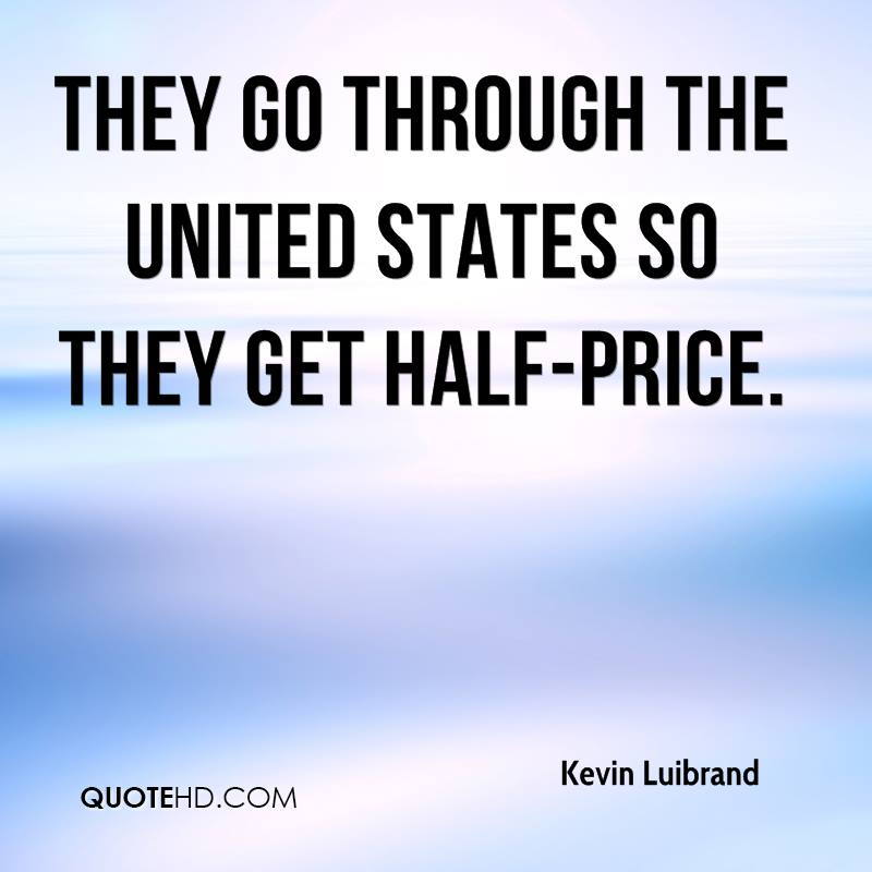 They go through the United States so they get half-price.