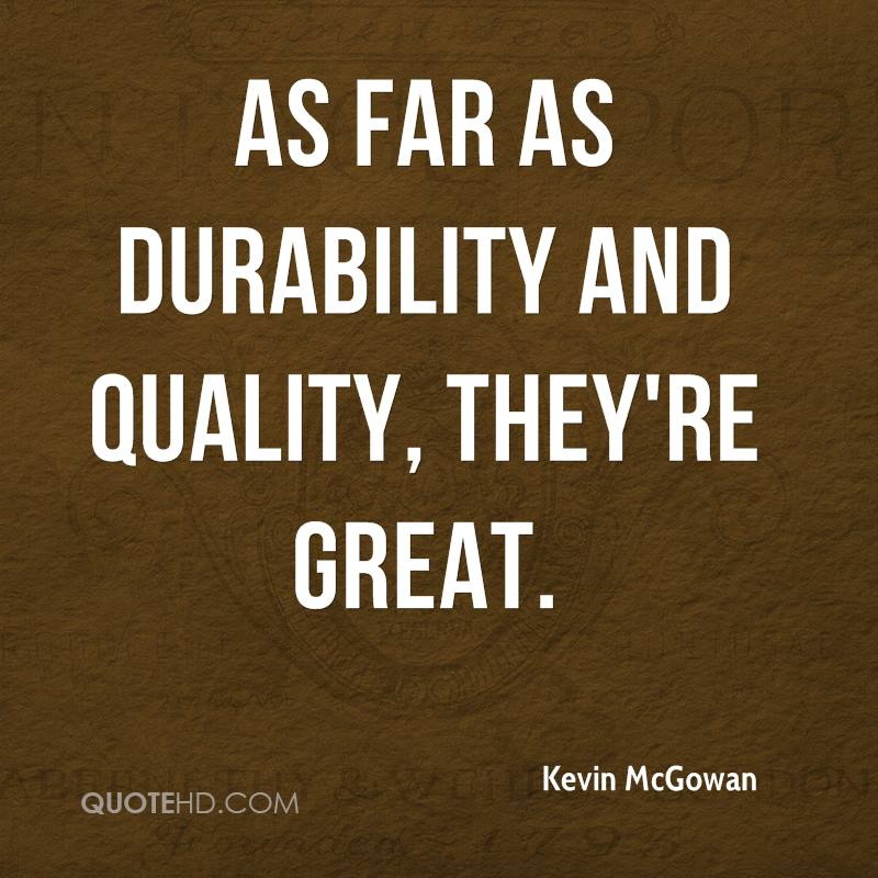 As far as durability and quality, they're great.