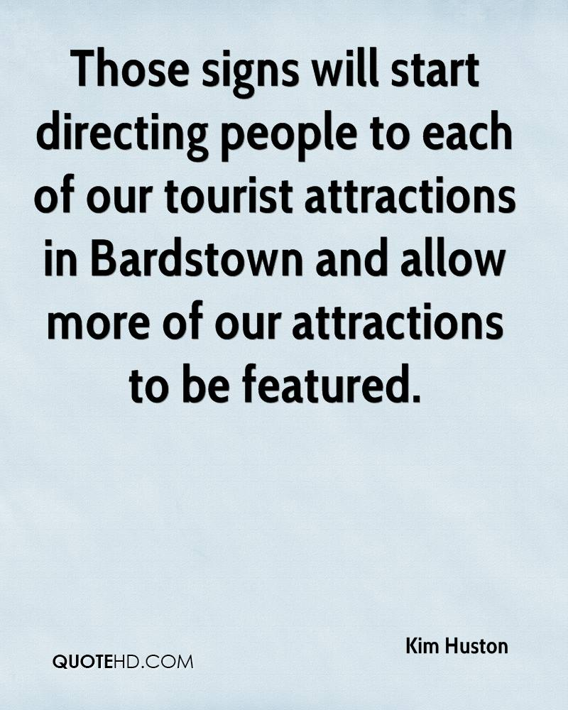 Those signs will start directing people to each of our tourist attractions in Bardstown and allow more of our attractions to be featured.