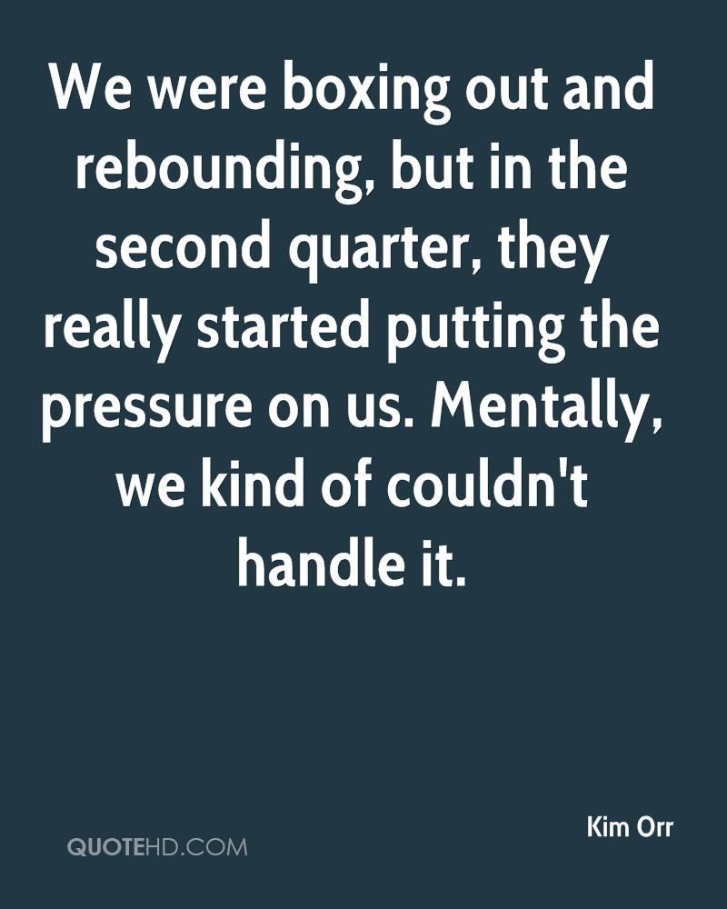 We were boxing out and rebounding, but in the second quarter, they really started putting the pressure on us. Mentally, we kind of couldn't handle it.