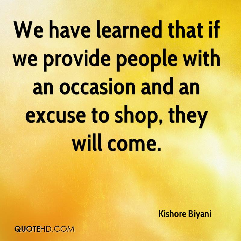 We have learned that if we provide people with an occasion and an excuse to shop, they will come.