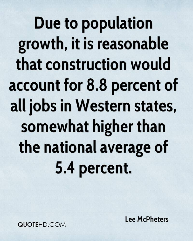 Due to population growth, it is reasonable that construction would account for 8.8 percent of all jobs in Western states, somewhat higher than the national average of 5.4 percent.