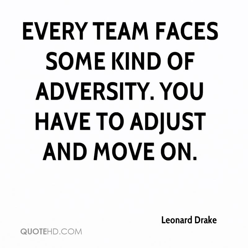 Every team faces some kind of adversity. You have to adjust and move on.