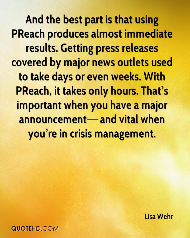 And the best part is that using PReach produces almost immediate results. Getting press releases covered by major news outlets used to take days or even weeks. With PReach, it takes only hours. That's important when you have a major announcement—and vital when you're in crisis management.