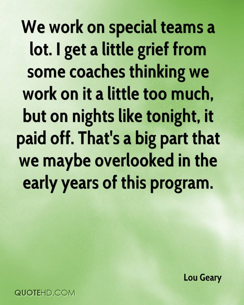 lou geary quotes quotehd we work on special teams a lot i get a little grief from some coaches