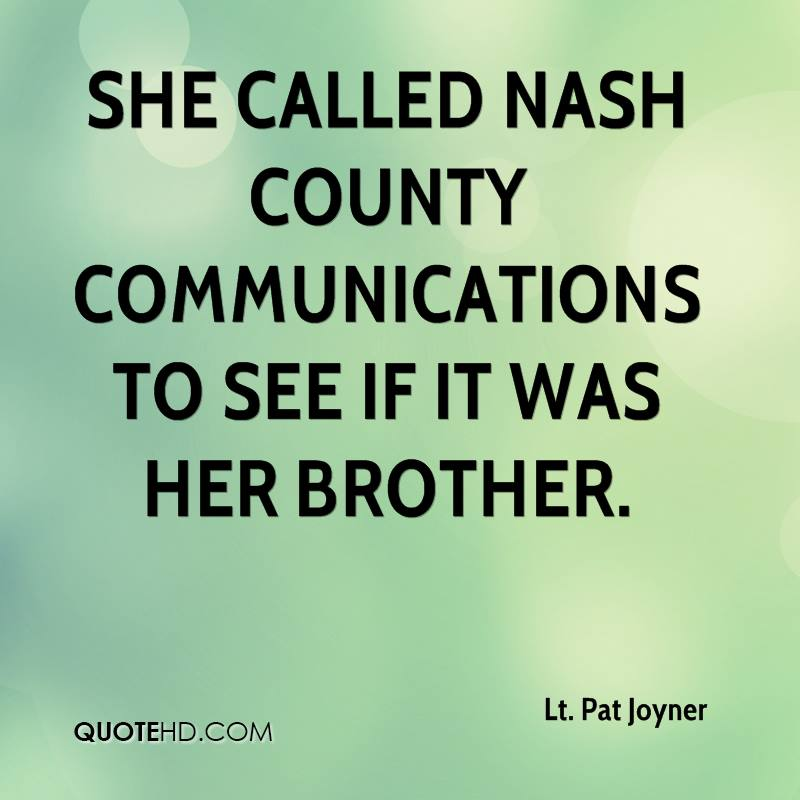 She called Nash County communications to see if it was her brother.