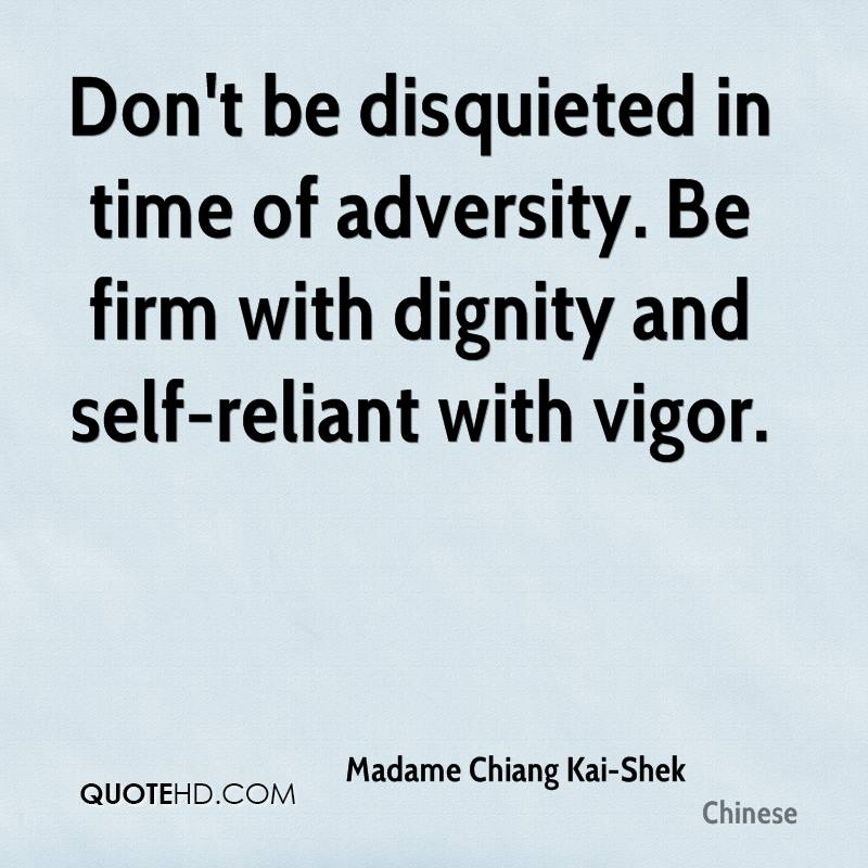 Don't be disquieted in time of adversity. Be firm with dignity and self-reliant with vigor.