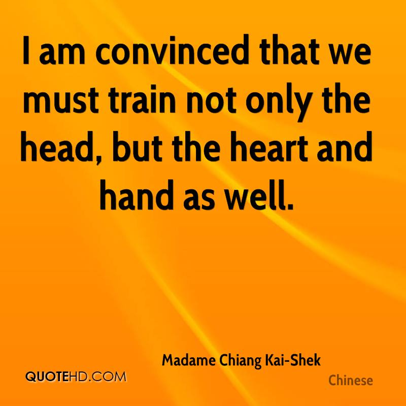 I am convinced that we must train not only the head, but the heart and hand as well.