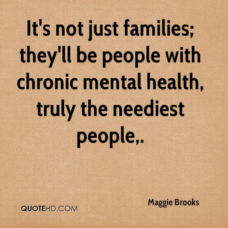 It's not just families; they'll be people with chronic mental health, truly the neediest people.