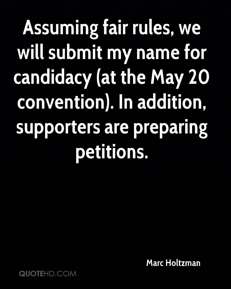 Assuming fair rules, we will submit my name for candidacy (at the May 20 convention). In addition, supporters are preparing petitions.