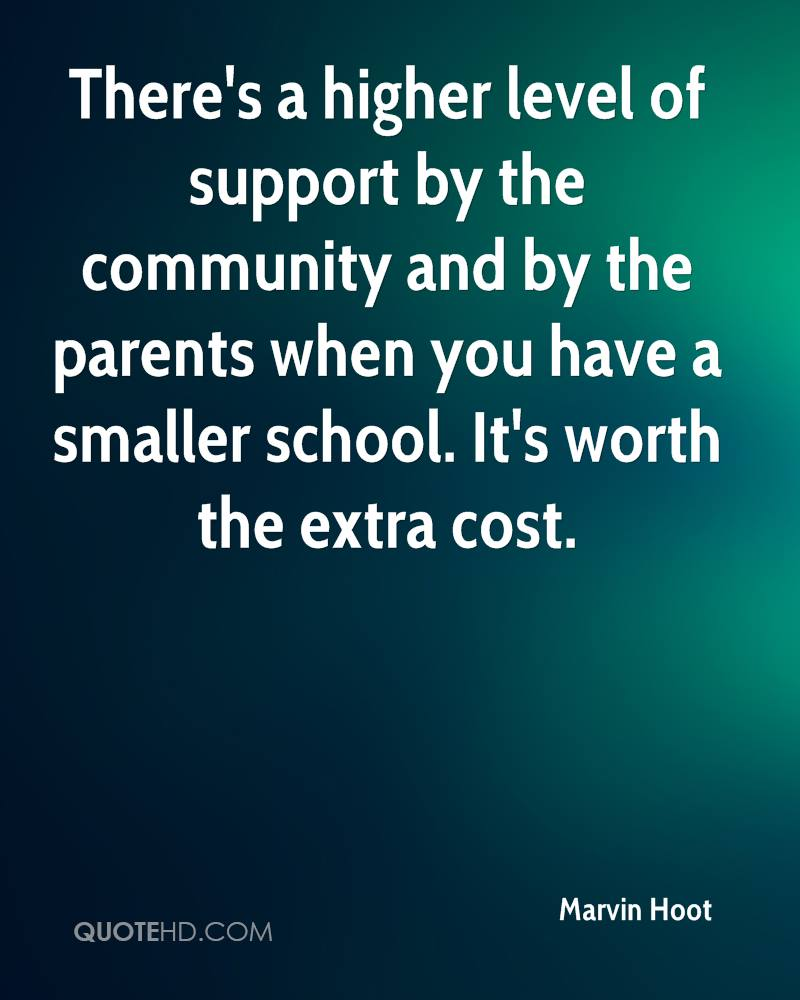 There's a higher level of support by the community and by the parents when you have a smaller school. It's worth the extra cost.