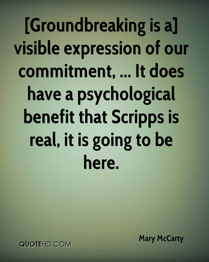 [Groundbreaking is a] visible expression of our commitment, ... It does have a psychological benefit that Scripps is real, it is going to be here.