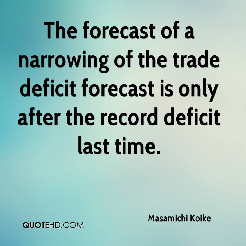 The forecast of a narrowing of the trade deficit forecast is only after the record deficit last time.
