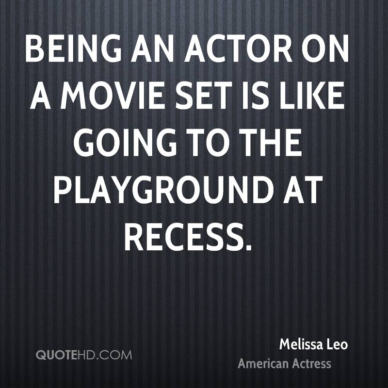 Being an actor on a movie set is like going to the playground at recess.
