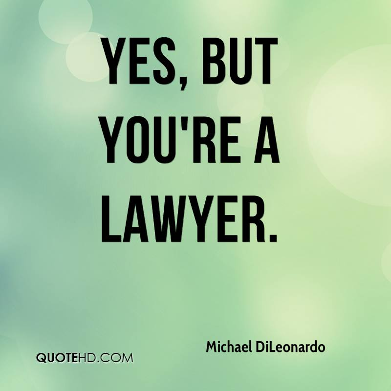 Yes, but you're a lawyer.