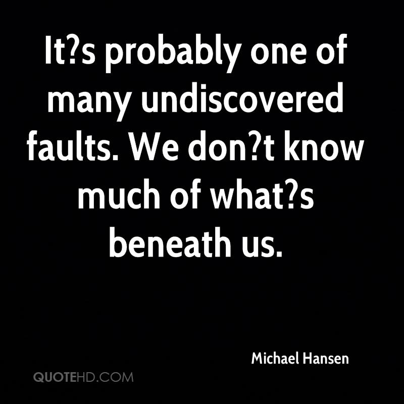 It?s probably one of many undiscovered faults. We don?t know much of what?s beneath us.