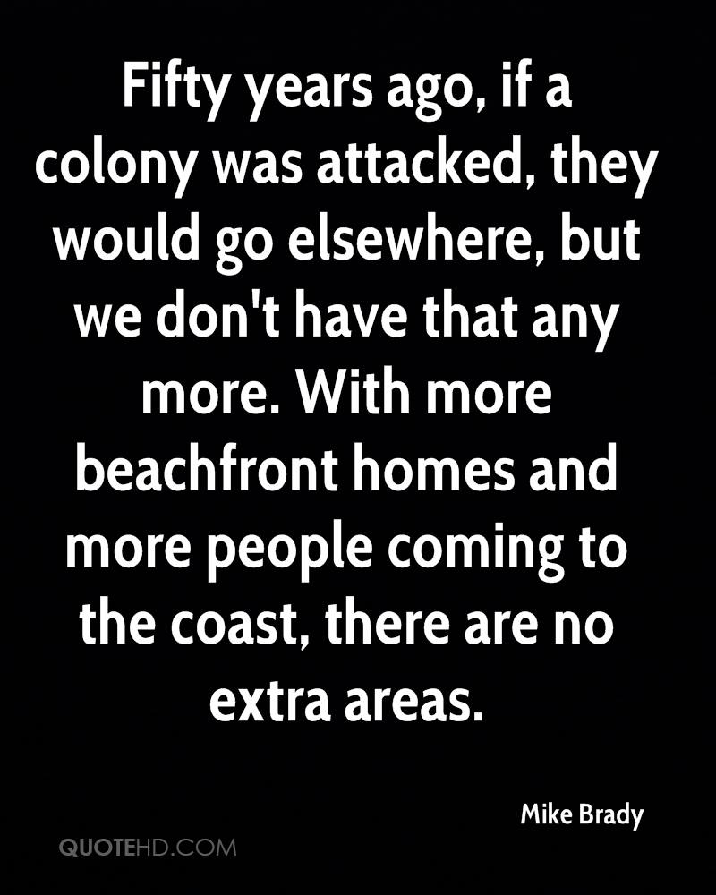 Fifty years ago, if a colony was attacked, they would go elsewhere, but we don't have that any more. With more beachfront homes and more people coming to the coast, there are no extra areas.