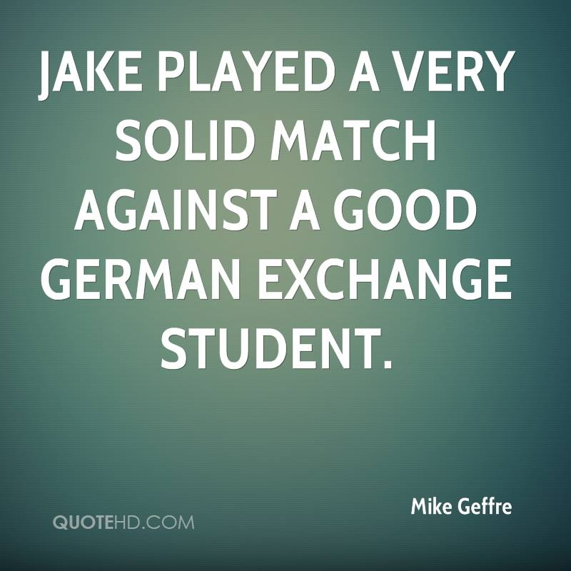Jake played a very solid match against a good German exchange student.