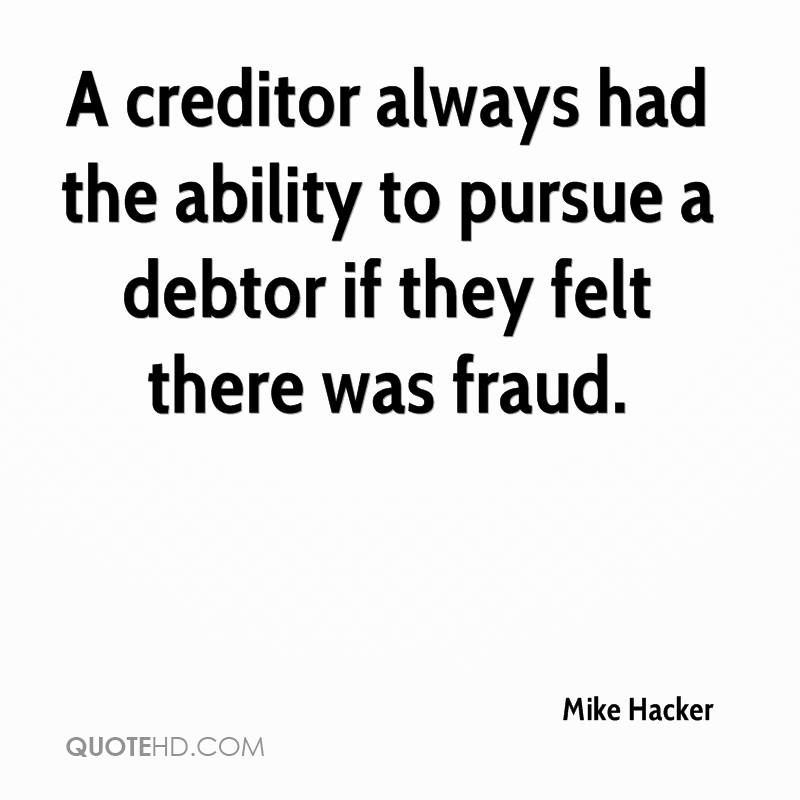 A creditor always had the ability to pursue a debtor if they felt there was fraud.