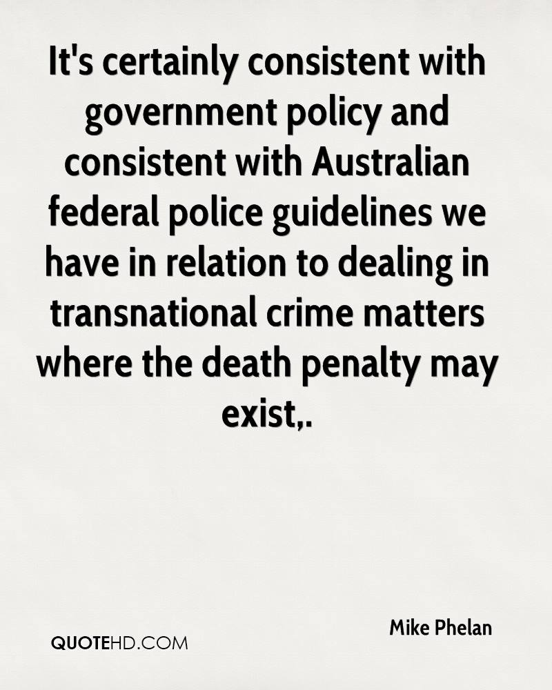 It's certainly consistent with government policy and consistent with Australian federal police guidelines we have in relation to dealing in transnational crime matters where the death penalty may exist.