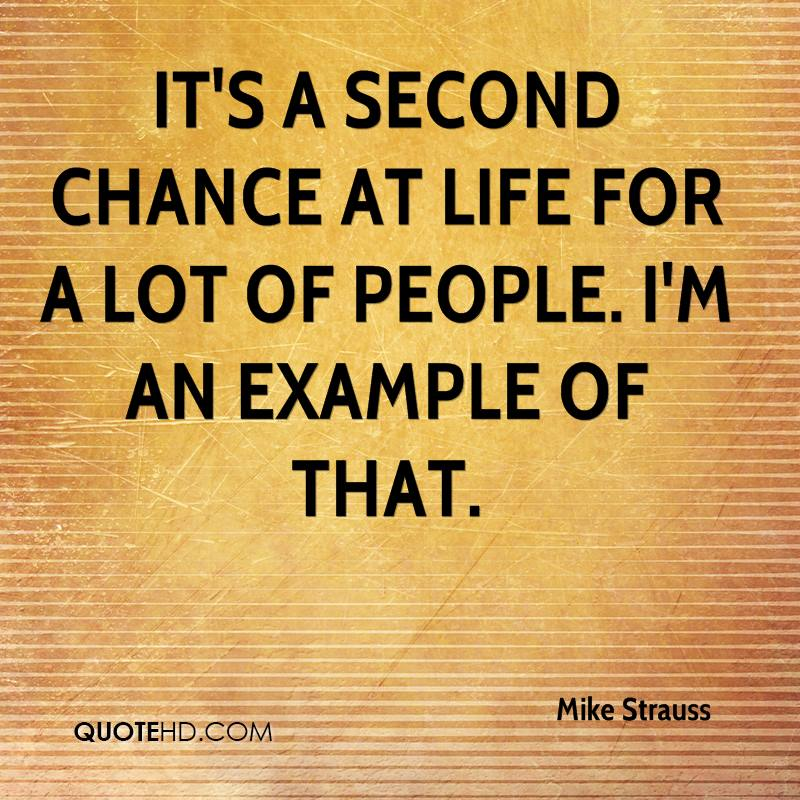 It's a second chance at life for a lot of people. I'm an example of that.