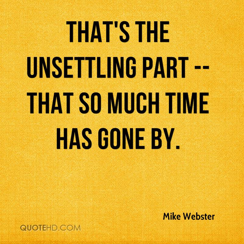 That's the unsettling part -- that so much time has gone by.