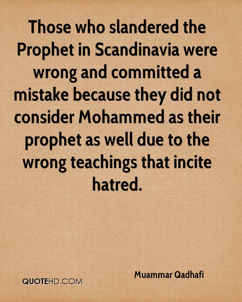 Those who slandered the Prophet in Scandinavia were wrong and committed a mistake because they did not consider Mohammed as their prophet as well due to the wrong teachings that incite hatred.