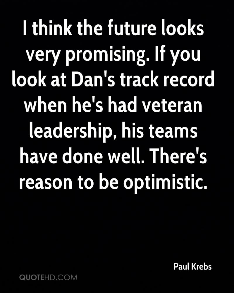 I think the future looks very promising. If you look at Dan's track record when he's had veteran leadership, his teams have done well. There's reason to be optimistic.