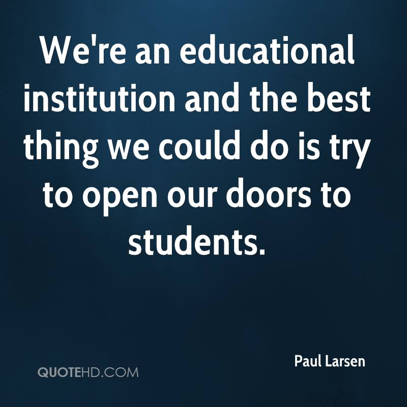 We're an educational institution and the best thing we could do is try to open our doors to students.