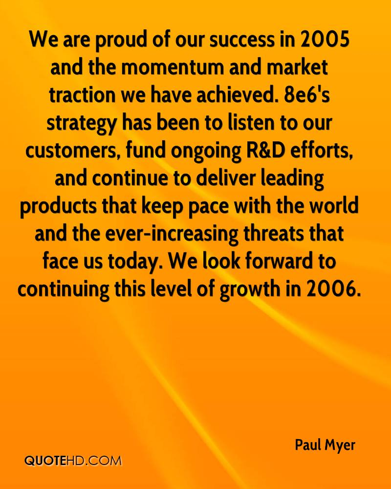 We are proud of our success in 2005 and the momentum and market traction we have achieved. 8e6's strategy has been to listen to our customers, fund ongoing R&D efforts, and continue to deliver leading products that keep pace with the world and the ever-increasing threats that face us today. We look forward to continuing this level of growth in 2006.