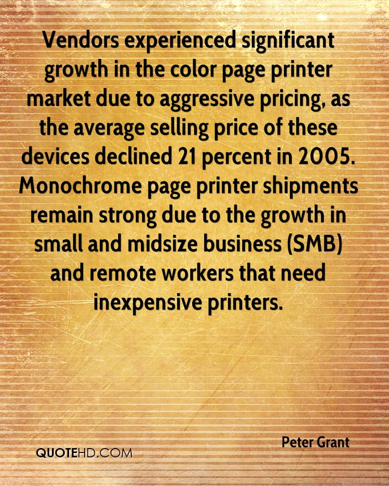 Vendors experienced significant growth in the color page printer market due to aggressive pricing, as the average selling price of these devices declined 21 percent in 2005. Monochrome page printer shipments remain strong due to the growth in small and midsize business (SMB) and remote workers that need inexpensive printers.