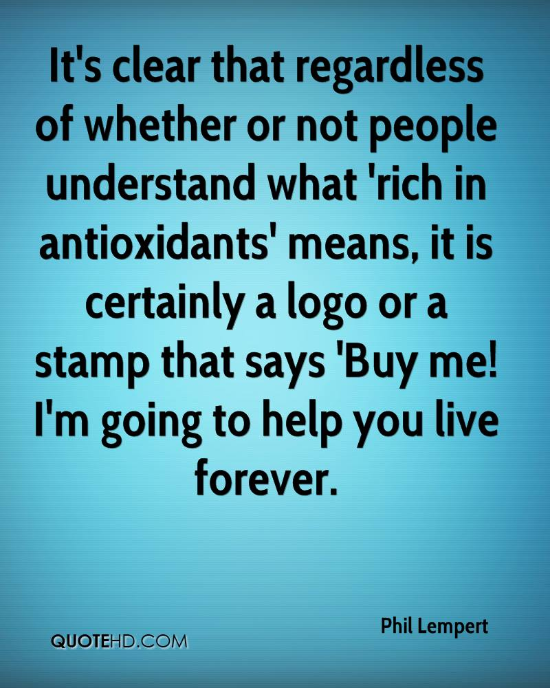 It's clear that regardless of whether or not people understand what 'rich in antioxidants' means, it is certainly a logo or a stamp that says 'Buy me! I'm going to help you live forever.