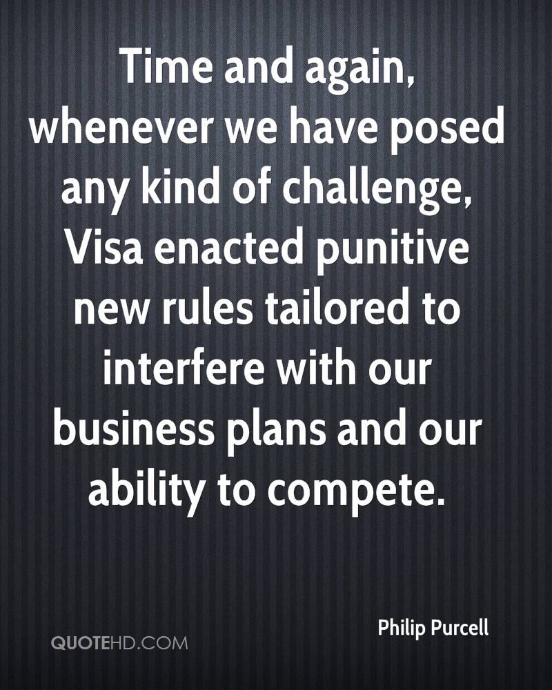Time and again, whenever we have posed any kind of challenge, Visa enacted punitive new rules tailored to interfere with our business plans and our ability to compete.