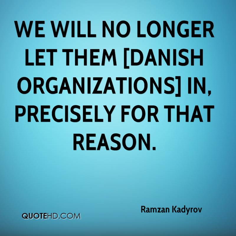 We will no longer let them [Danish organizations] in, precisely for that reason.