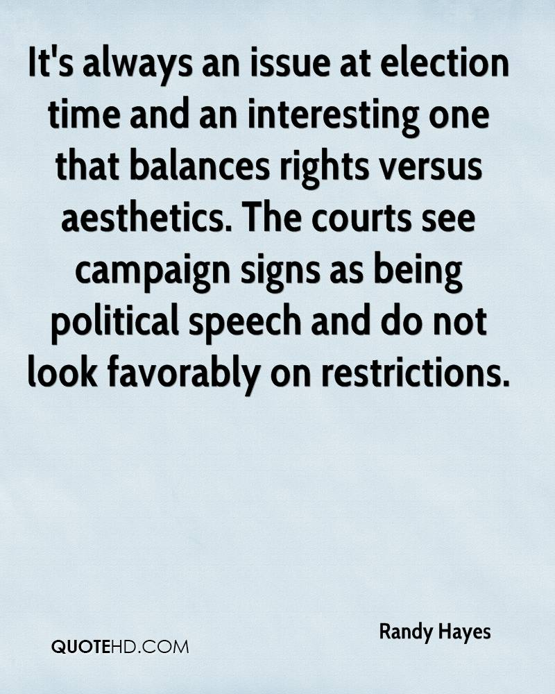 It's always an issue at election time and an interesting one that balances rights versus aesthetics. The courts see campaign signs as being political speech and do not look favorably on restrictions.