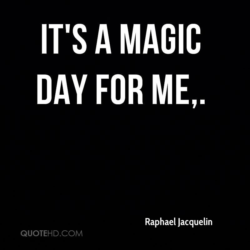 It's a magic day for me.