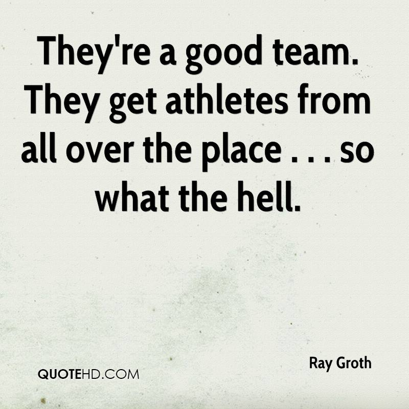 They're a good team. They get athletes from all over the place . . . so what the hell.