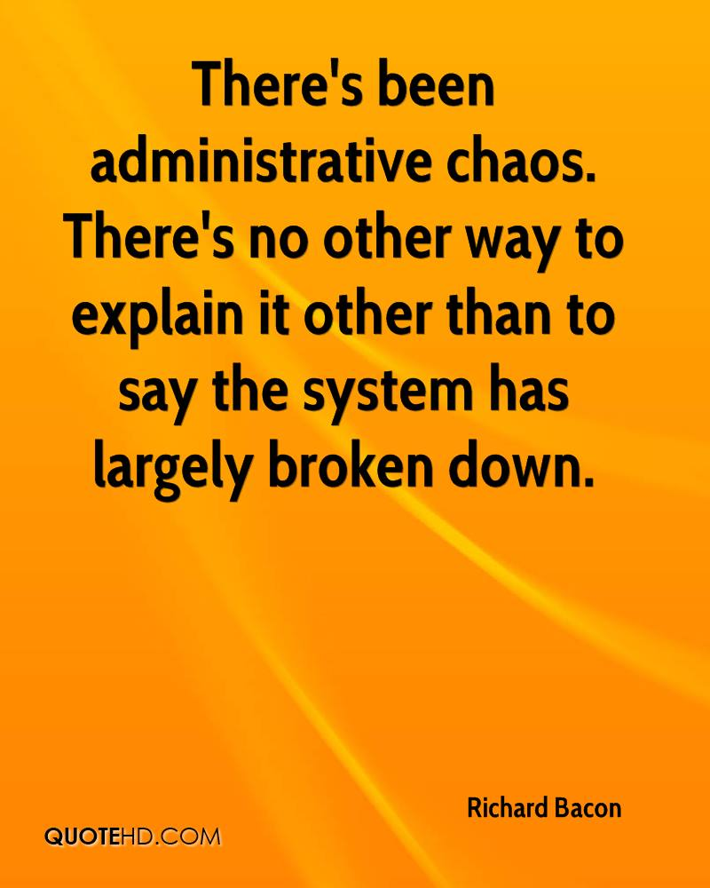 There's been administrative chaos. There's no other way to explain it other than to say the system has largely broken down.