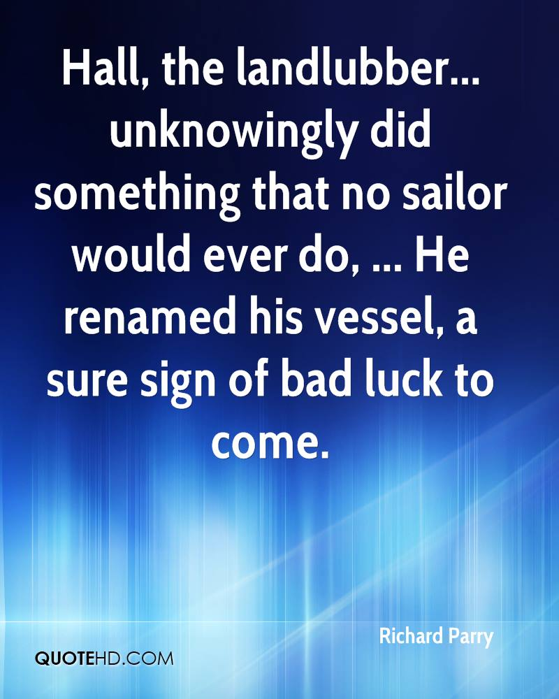 Hall, the landlubber... unknowingly did something that no sailor would ever do, ... He renamed his vessel, a sure sign of bad luck to come.