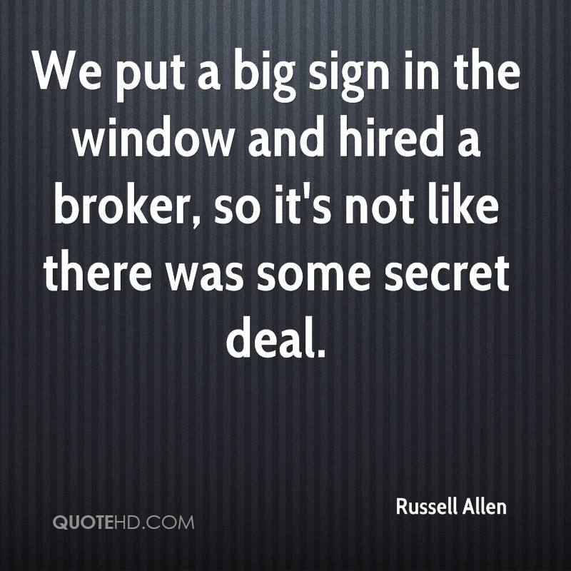 We put a big sign in the window and hired a broker, so it's not like there was some secret deal.